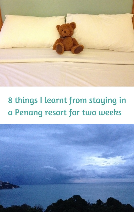 8 things I learnt from staying ina resort in Penang