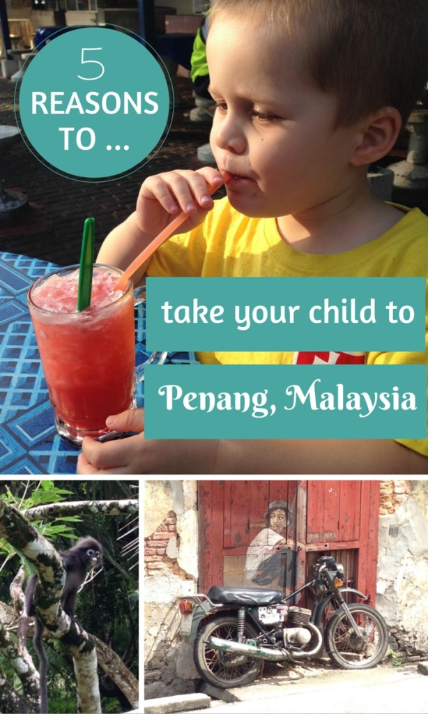 5 reasons Penang is a great place to take a three-year-old child