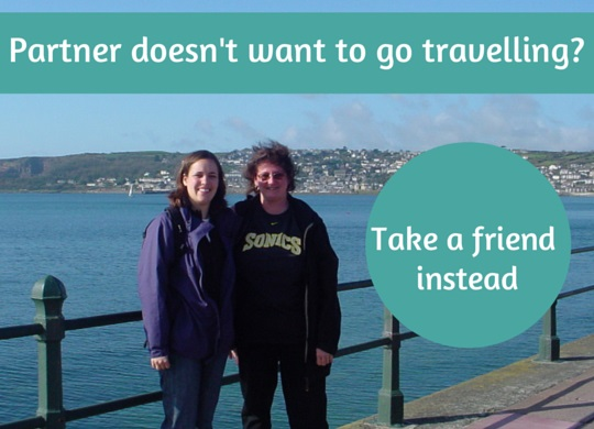 My partner doesn't want to come travelling: take a friend instead