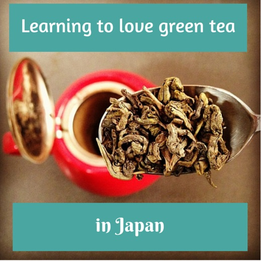 Learning to love green tea in Japan